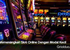 Cara Memenangkan Slot Online Dengan Modal Kecil