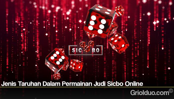 Jenis Taruhan Dalam Permainan Judi Sicbo Online