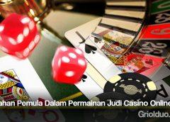 Kesalahan Pemula Dalam Permainan Judi Casino Online