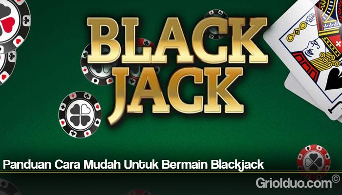 Panduan Cara Mudah Untuk Bermain Blackjack