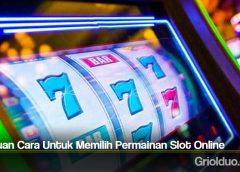 Panduan Cara Untuk Memilih Permainan Slot Online
