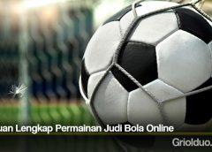 Panduan Lengkap Permainan Judi Bola Online