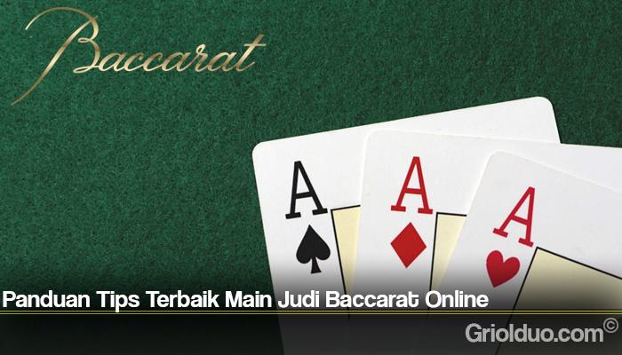 Panduan Tips Terbaik Main Judi Baccarat Online