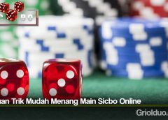 Panduan Trik Mudah Menang Main Sicbo Online