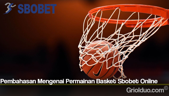 Pembahasan Mengenai Permainan Basket Sbobet Online