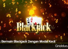Teknik Bermain Blackjack Dengan Modal Kecil