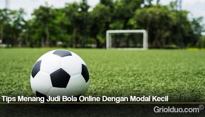 Tips Menang Judi Bola Online Dengan Modal Kecil