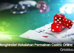 Tips Menghindari Kekalahan Permainan Casino Online