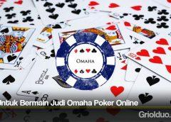 Tips Untuk Bermain Judi Omaha Poker Online
