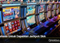 Trik Rahasia Untuk Dapatkan Jackpot Slot