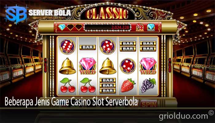 Beberapa Jenis Game Casino Slot Serverbola