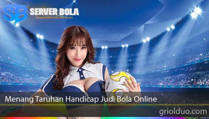 Menang Taruhan Handicap Judi Bola Online