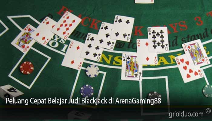 Peluang Cepat Belajar Judi Blackjack di ArenaGaming88