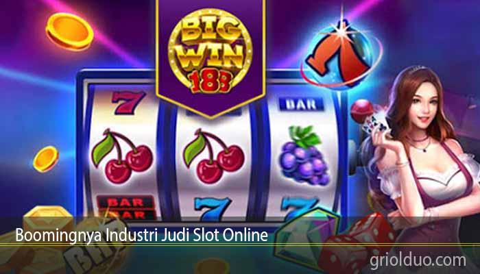 Boomingnya Industri Judi Slot Online
